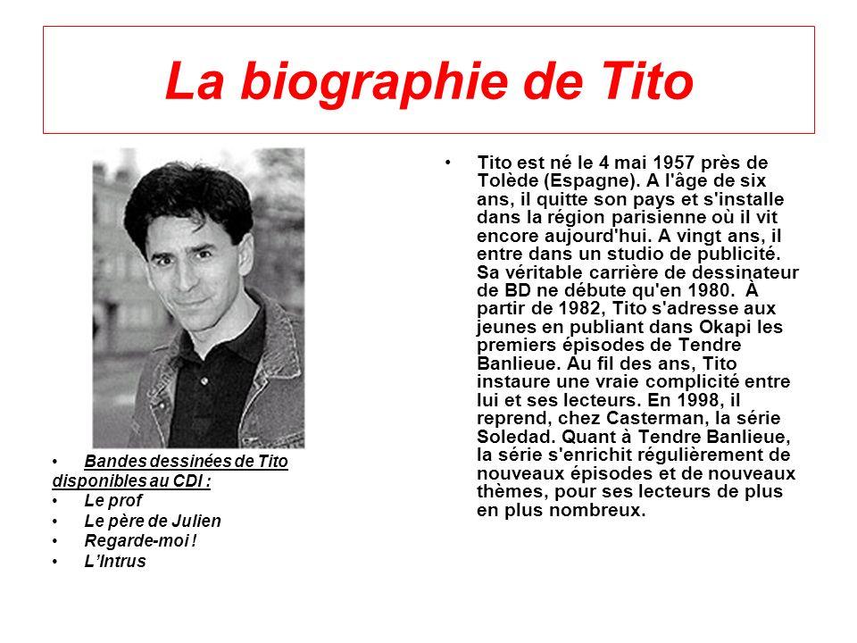 La biographie de Tito Bandes dessinées de Tito. disponibles au CDI : Le prof. Le père de Julien.