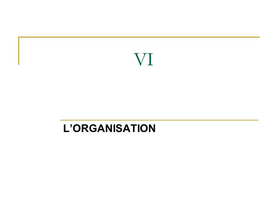 VI L'ORGANISATION