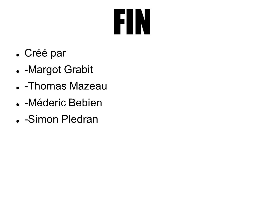 FIN Créé par -Margot Grabit -Thomas Mazeau -Méderic Bebien