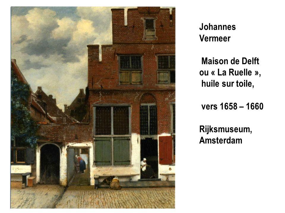 Johannes Vermeer Maison de Delft ou « La Ruelle », huile sur toile, vers 1658 – 1660.