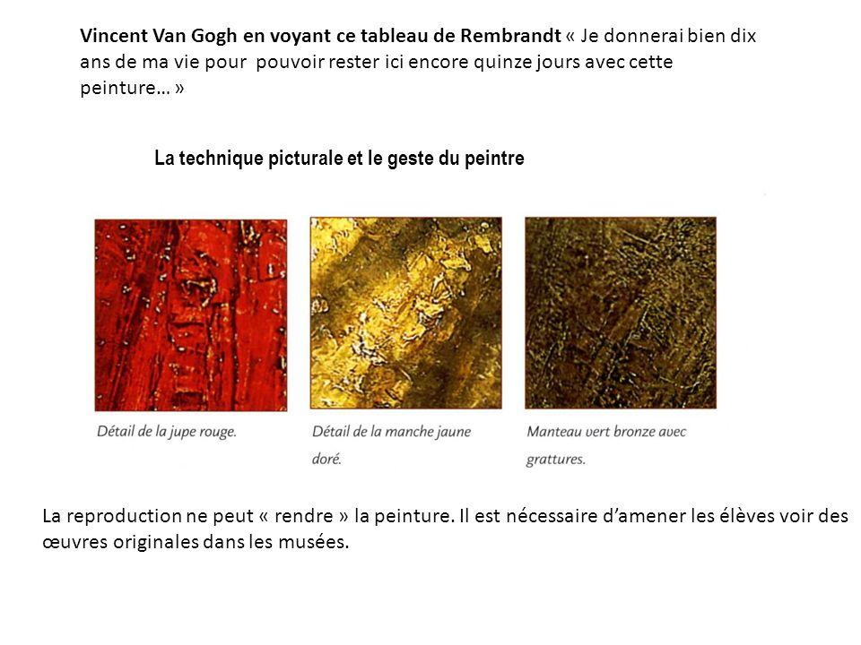 Vincent Van Gogh en voyant ce tableau de Rembrandt « Je donnerai bien dix ans de ma vie pour pouvoir rester ici encore quinze jours avec cette peinture… »