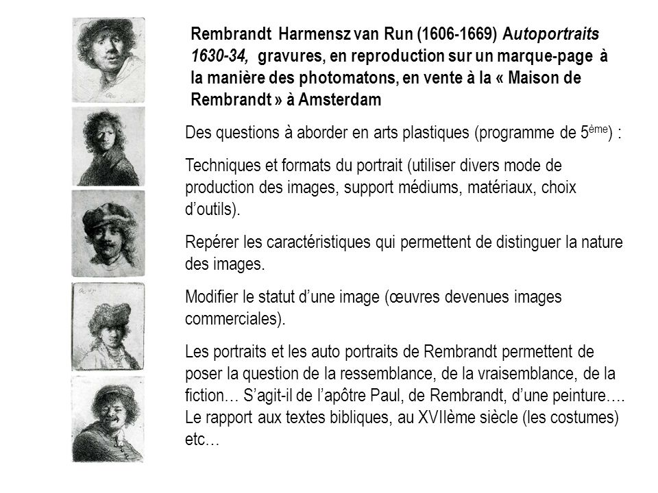 Rembrandt Harmensz van Run (1606-1669) Autoportraits 1630-34, gravures, en reproduction sur un marque-page à la manière des photomatons, en vente à la « Maison de Rembrandt » à Amsterdam