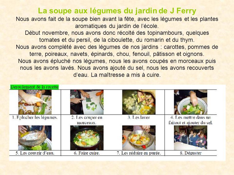 La soupe aux légumes du jardin de J Ferry Nous avons fait de la soupe bien avant la fête, avec les légumes et les plantes aromatiques du jardin de l'école.