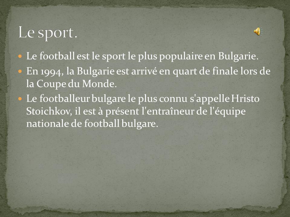 Le sport. Le football est le sport le plus populaire en Bulgarie.