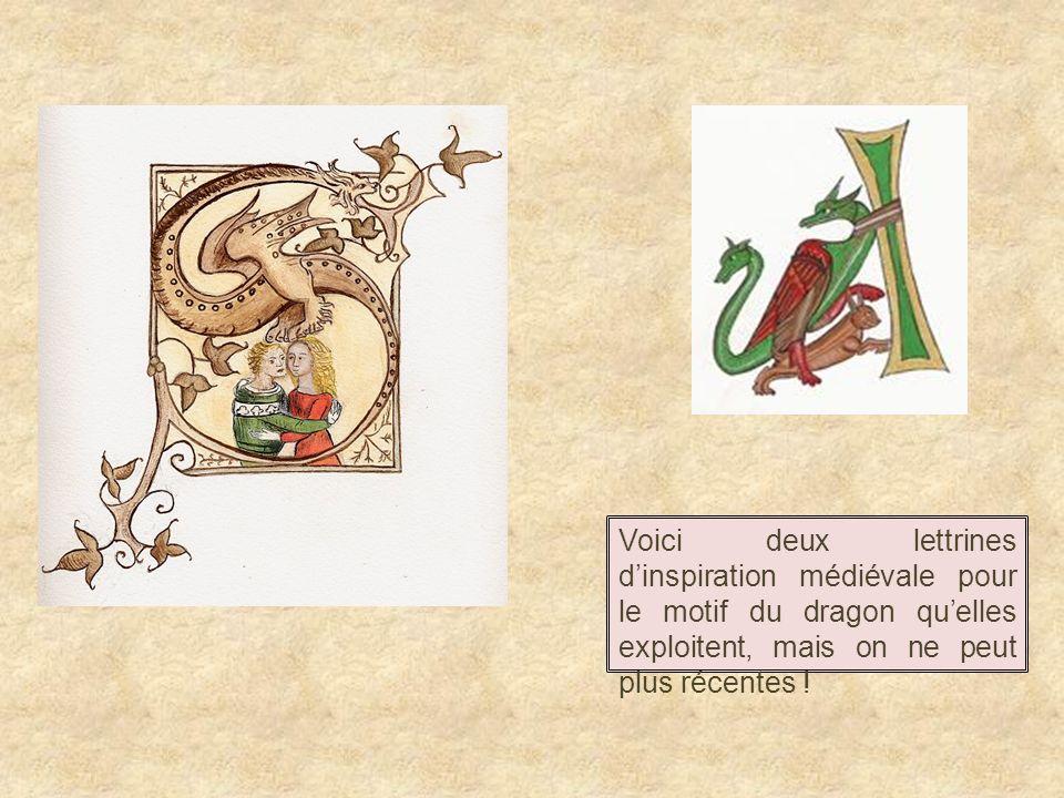 Voici deux lettrines d'inspiration médiévale pour le motif du dragon qu'elles exploitent, mais on ne peut plus récentes !