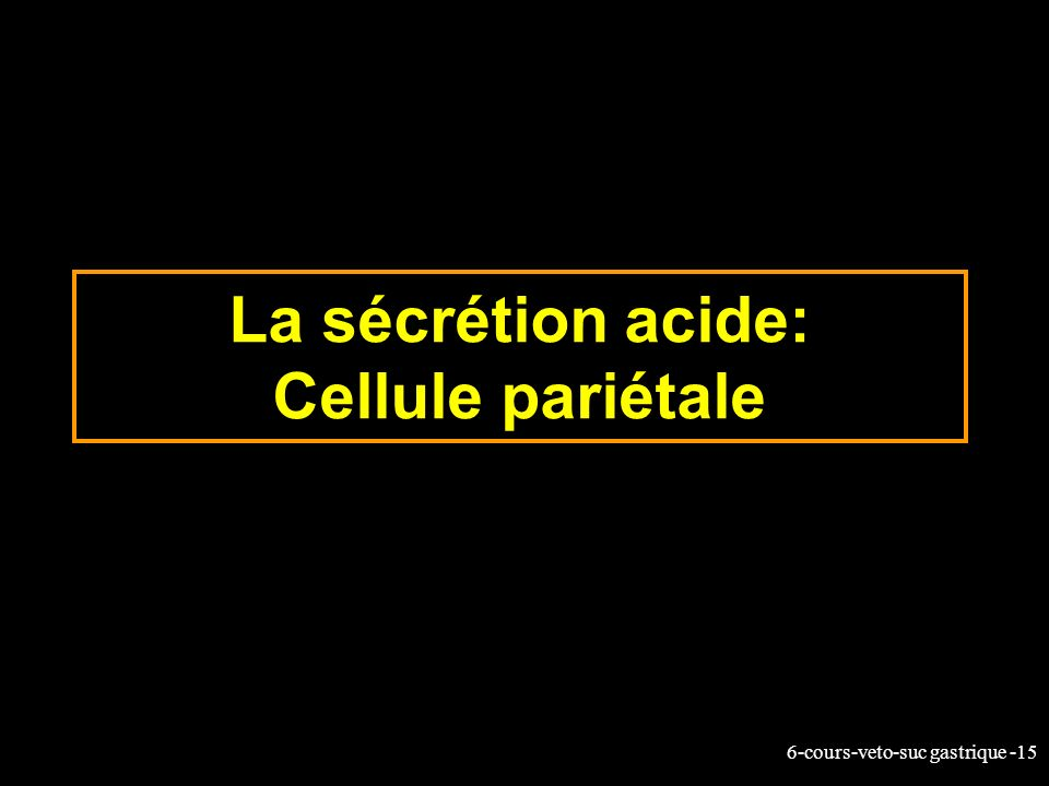 La sécrétion acide: Cellule pariétale