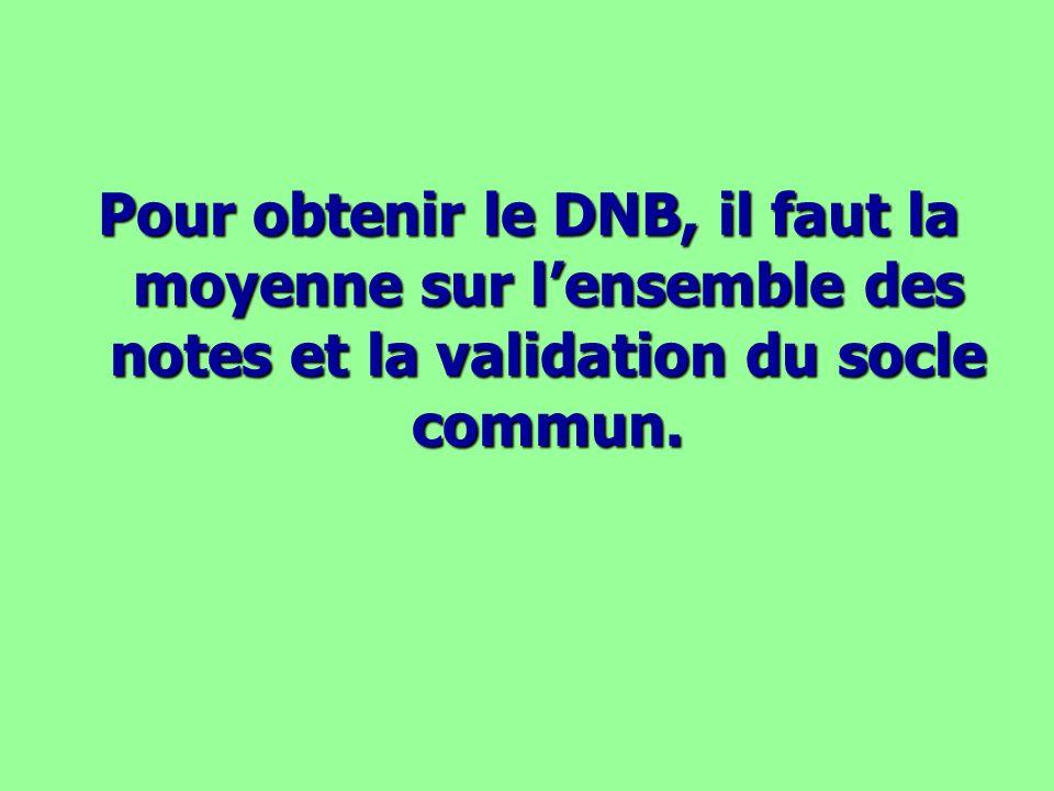 Pour obtenir le DNB, il faut la moyenne sur l'ensemble des notes et la validation du socle commun.