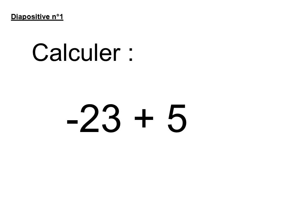 Diapositive n°1 Calculer : -23 + 5