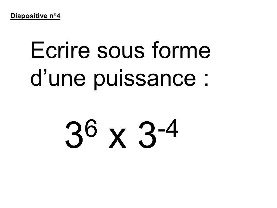 Diapositive n°4 Ecrire sous forme d'une puissance : 36 x 3-4