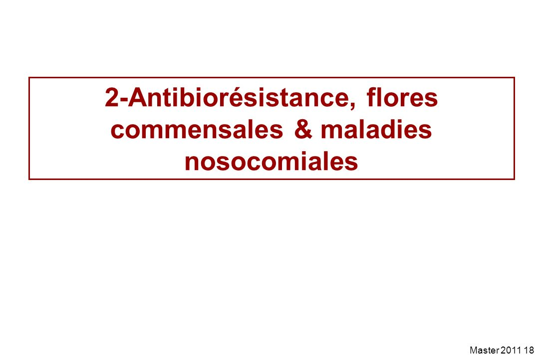 2-Antibiorésistance, flores commensales & maladies nosocomiales