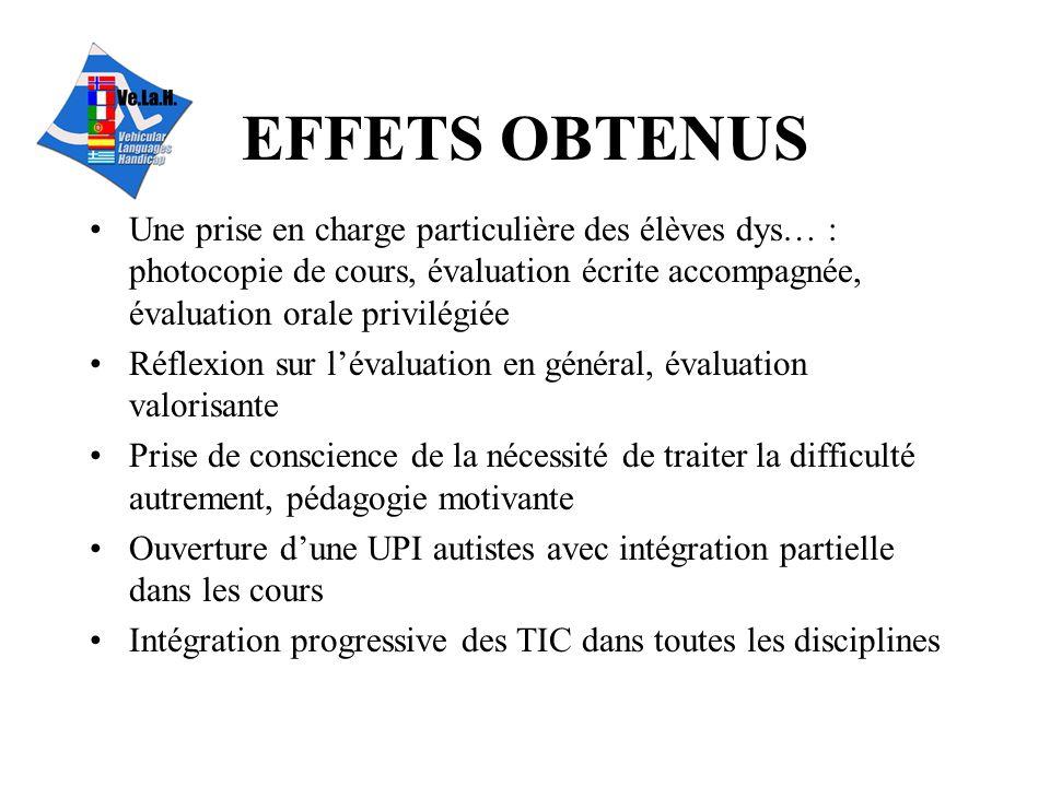 EFFETS OBTENUS Une prise en charge particulière des élèves dys… : photocopie de cours, évaluation écrite accompagnée, évaluation orale privilégiée.