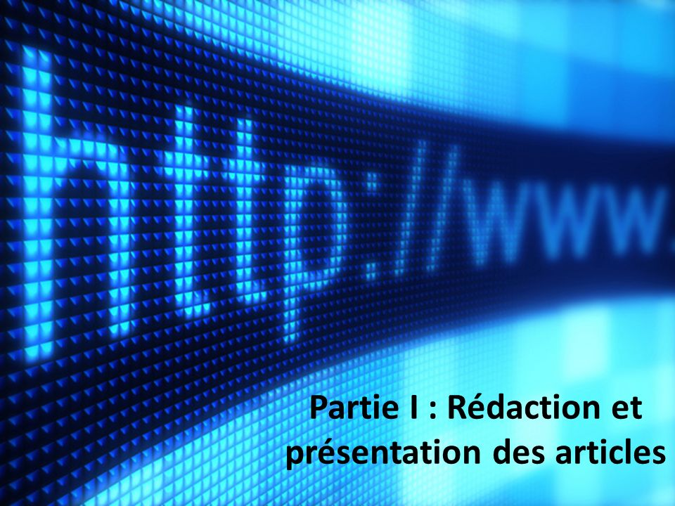Partie I : Rédaction et présentation des articles