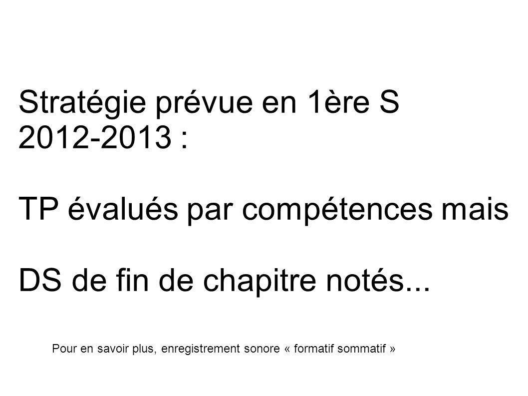 Stratégie prévue en 1ère S 2012-2013 : TP évalués par compétences mais