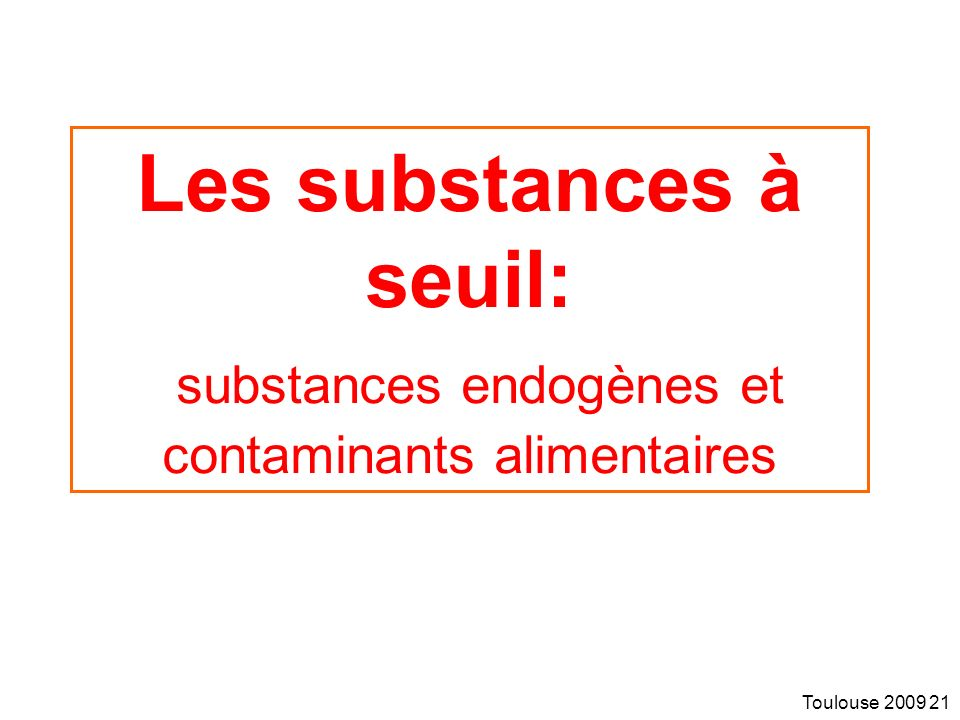 Les substances à seuil: substances endogènes et contaminants alimentaires