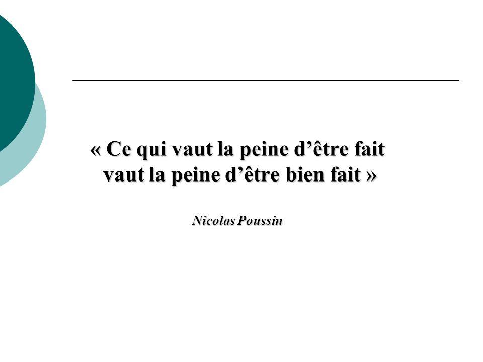 « Ce qui vaut la peine d'être fait vaut la peine d'être bien fait » Nicolas Poussin