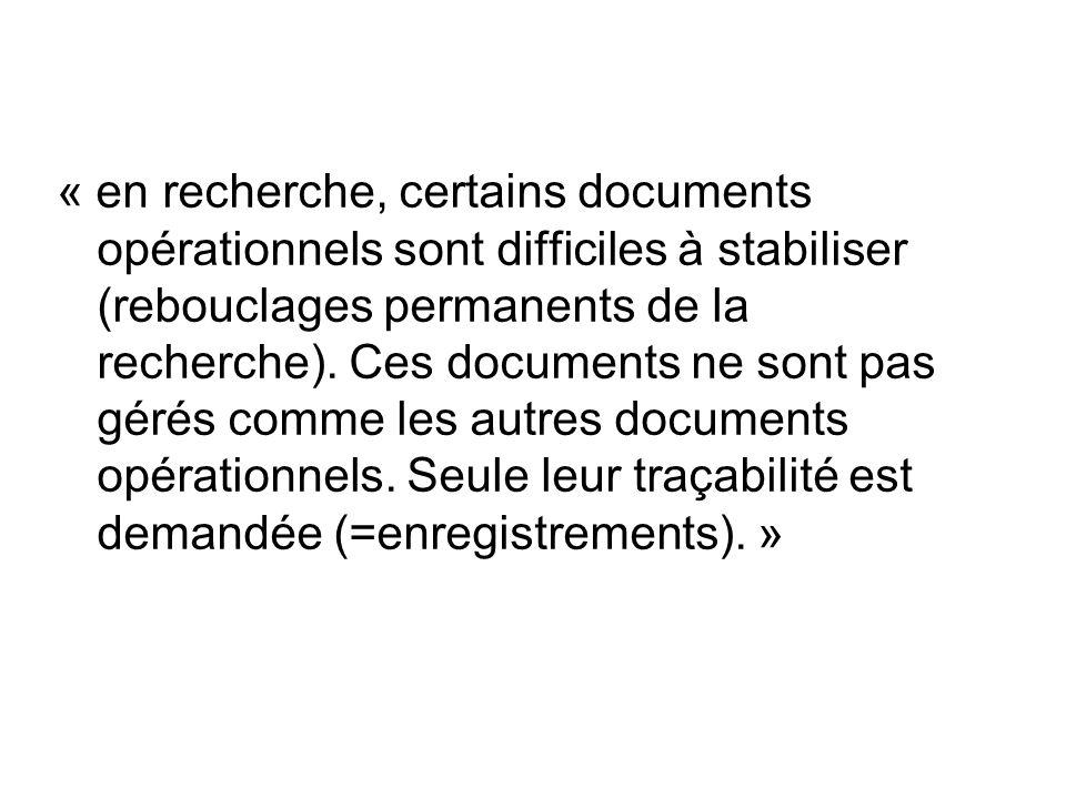 « en recherche, certains documents opérationnels sont difficiles à stabiliser (rebouclages permanents de la recherche).