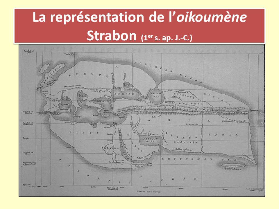 La représentation de l'oikoumène Strabon (1er s. ap. J.-C.)