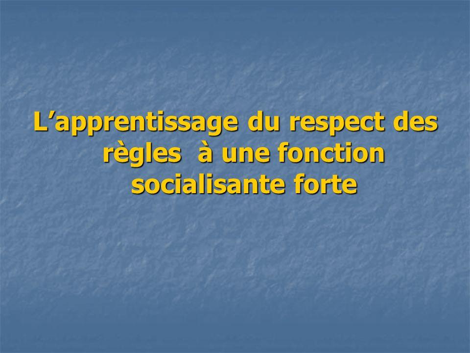 L'apprentissage du respect des règles à une fonction socialisante forte