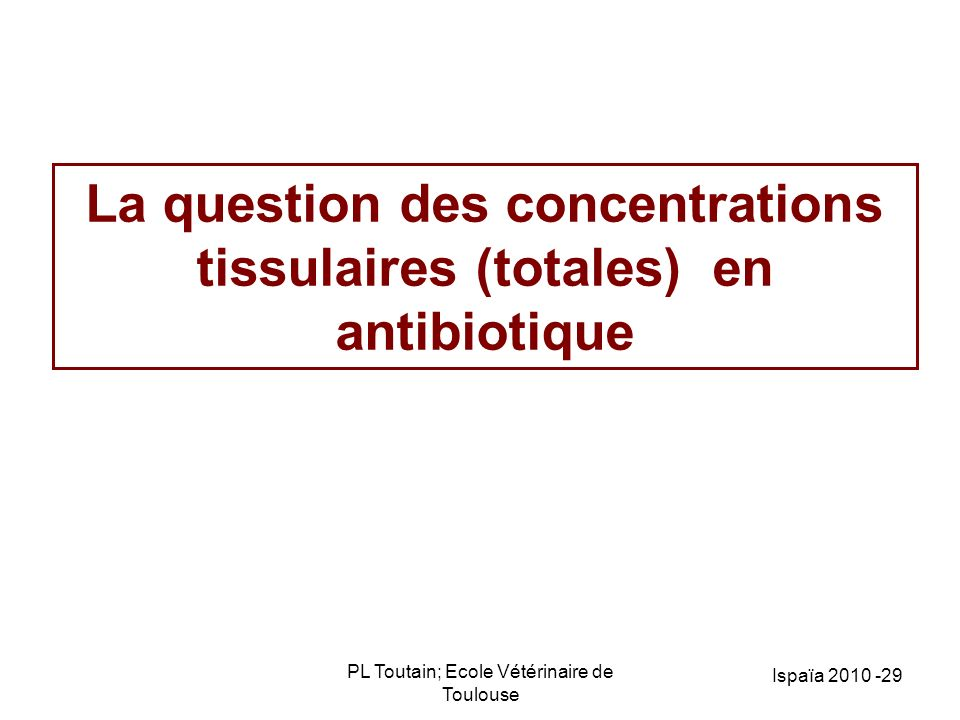 La question des concentrations tissulaires (totales) en antibiotique