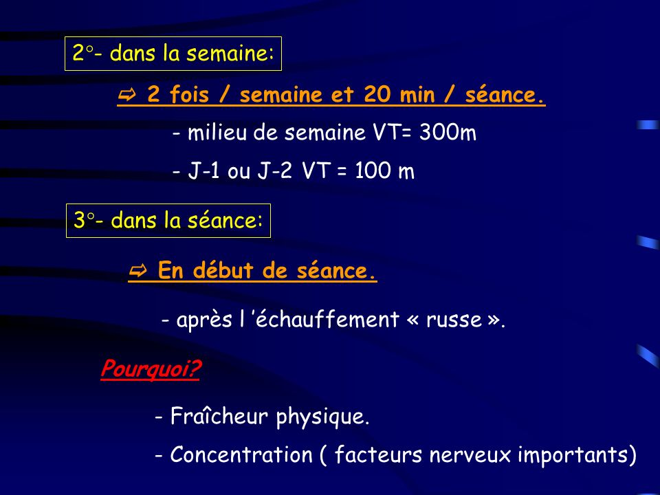 2°- dans la semaine: 2 fois / semaine et 20 min / séance. - milieu de semaine VT= 300m. - J-1 ou J-2 VT = 100 m.