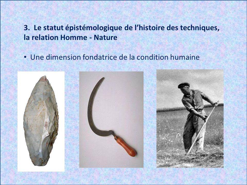 3. Le statut épistémologique de l'histoire des techniques, la relation Homme - Nature