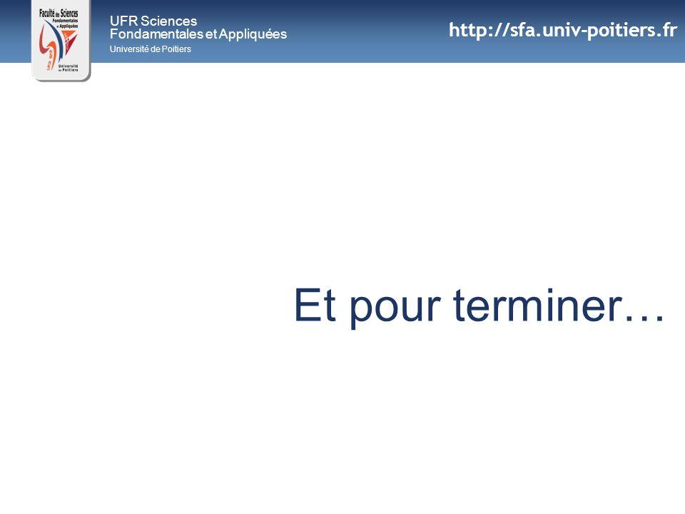Et pour terminer… http://sfa.univ-poitiers.fr UFR Sciences