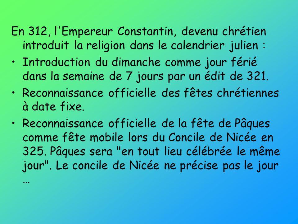 En 312, l Empereur Constantin, devenu chrétien introduit la religion dans le calendrier julien :