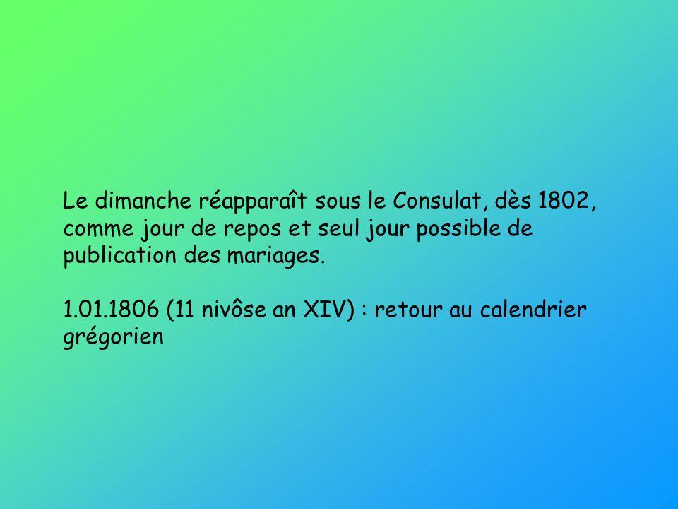 Le dimanche réapparaît sous le Consulat, dès 1802, comme jour de repos et seul jour possible de publication des mariages.
