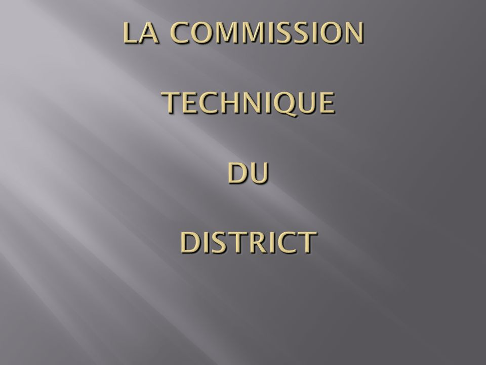 LA COMMISSION TECHNIQUE DU DISTRICT