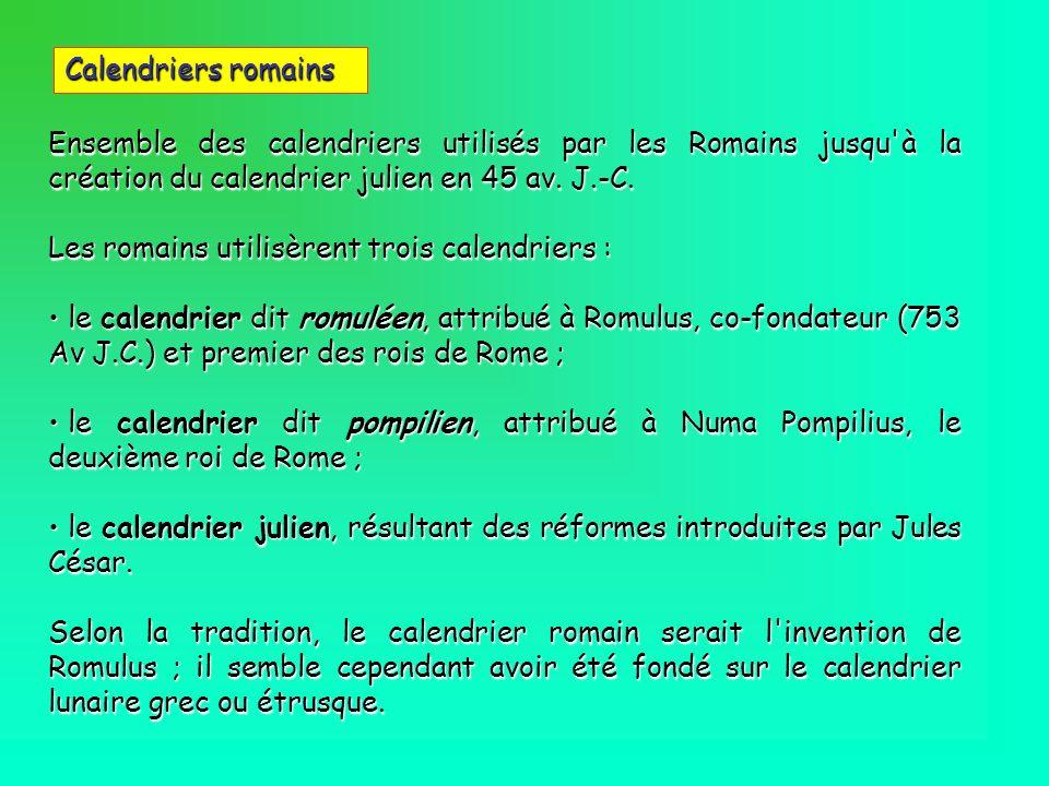 Calendriers romains Ensemble des calendriers utilisés par les Romains jusqu à la création du calendrier julien en 45 av. J.-C.
