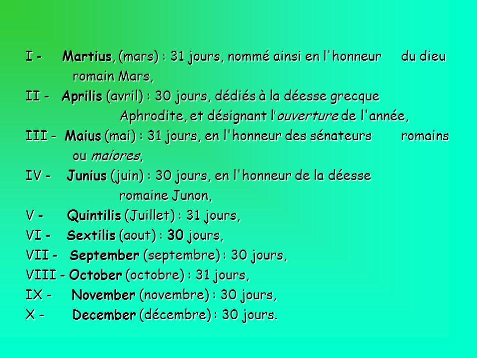 I - Martius, (mars) : 31 jours, nommé ainsi en l honneur