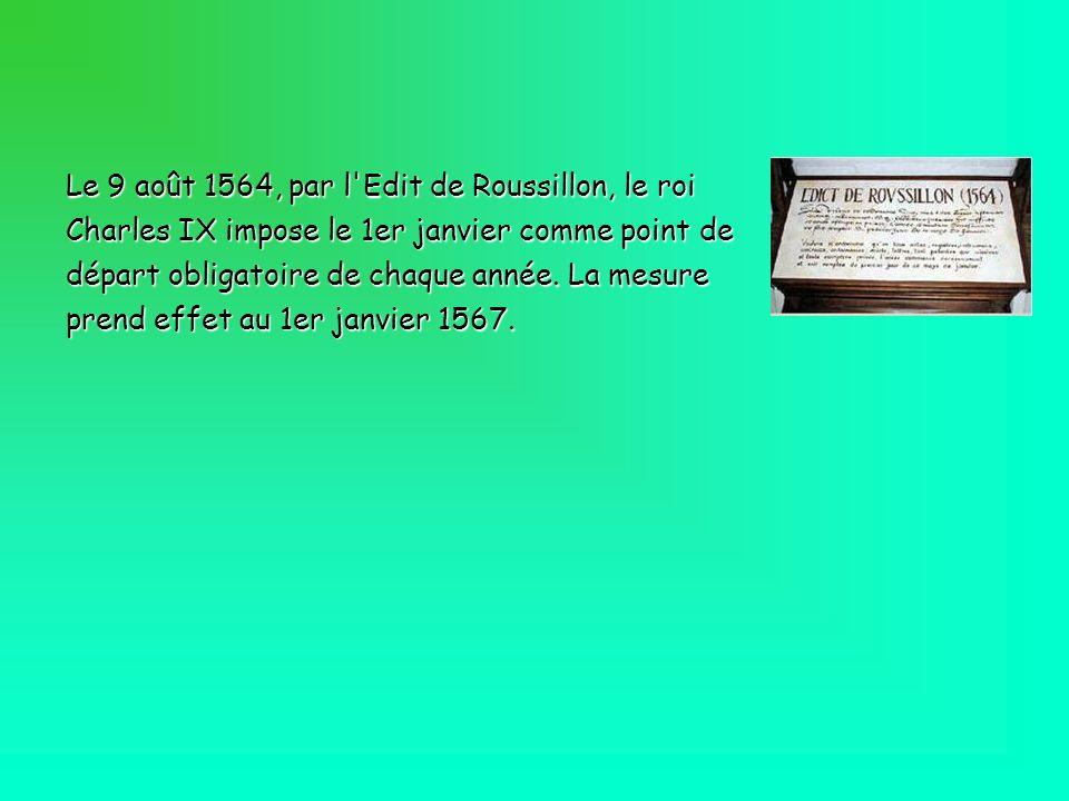 Le 9 août 1564, par l Edit de Roussillon, le roi Charles IX impose le 1er janvier comme point de départ obligatoire de chaque année.