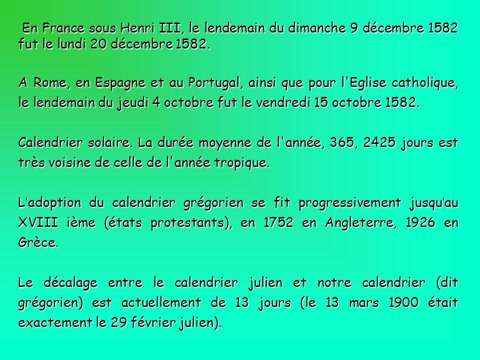 En France sous Henri III, le lendemain du dimanche 9 décembre 1582 fut le lundi 20 décembre 1582.