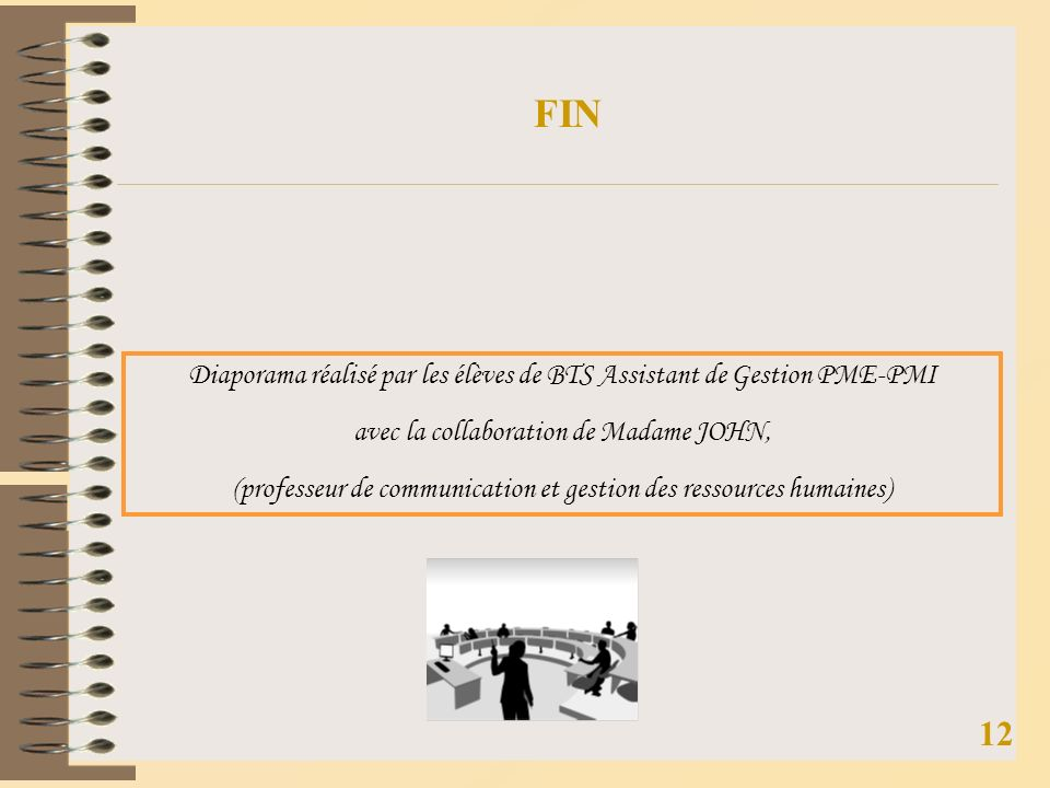 FIN Diaporama réalisé par les élèves de BTS Assistant de Gestion PME-PMI. avec la collaboration de Madame JOHN,