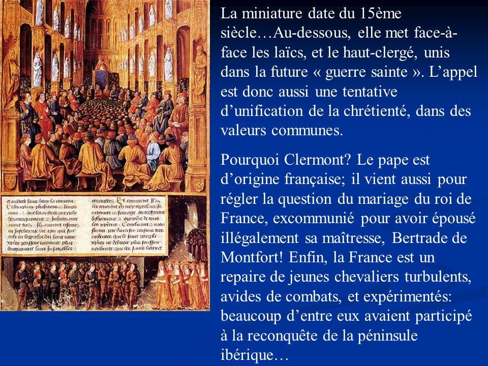 La miniature date du 15ème siècle…Au-dessous, elle met face-à-face les laïcs, et le haut-clergé, unis dans la future « guerre sainte ». L'appel est donc aussi une tentative d'unification de la chrétienté, dans des valeurs communes.