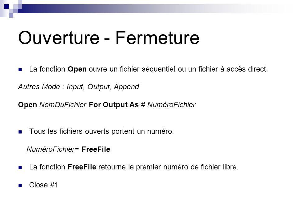 Ouverture - Fermeture La fonction Open ouvre un fichier séquentiel ou un fichier à accès direct. Autres Mode : Input, Output, Append.