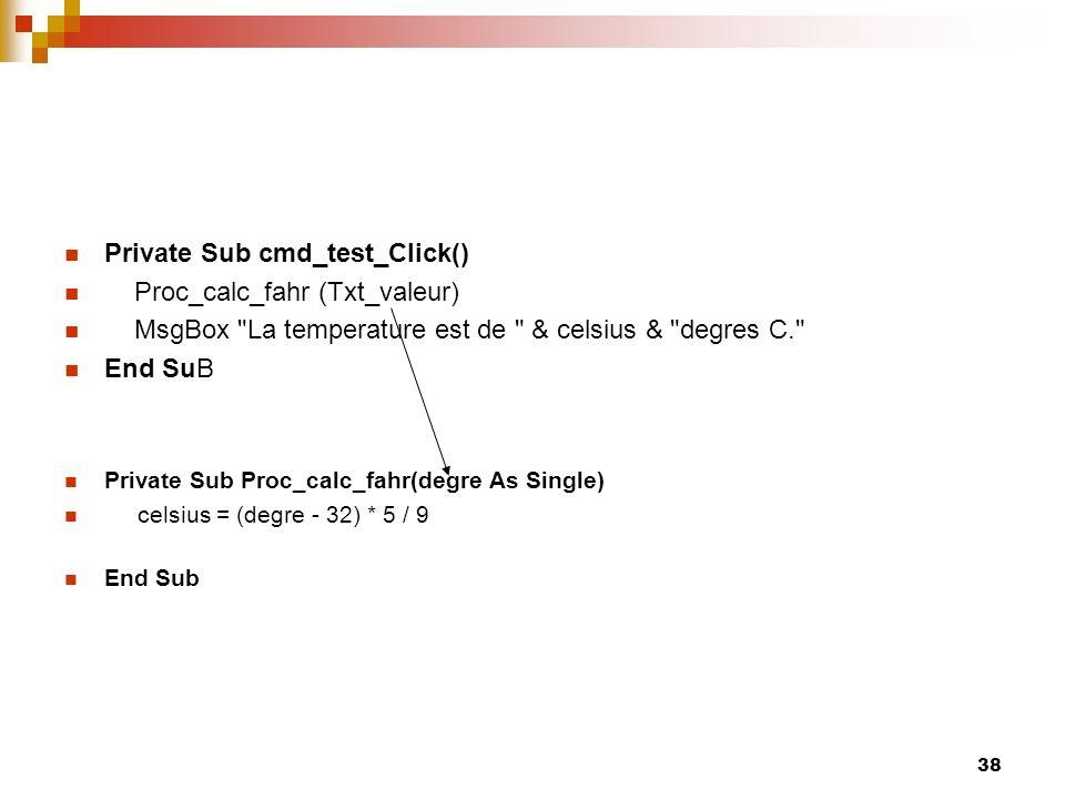 Private Sub cmd_test_Click() Proc_calc_fahr (Txt_valeur)