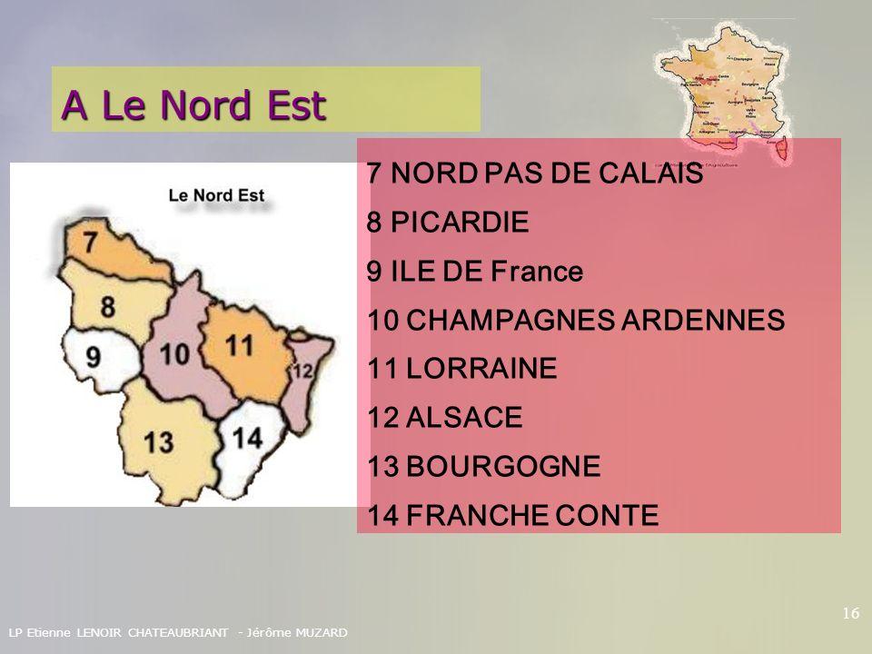 A Le Nord Est 7 NORD PAS DE CALAIS 8 PICARDIE 9 ILE DE France