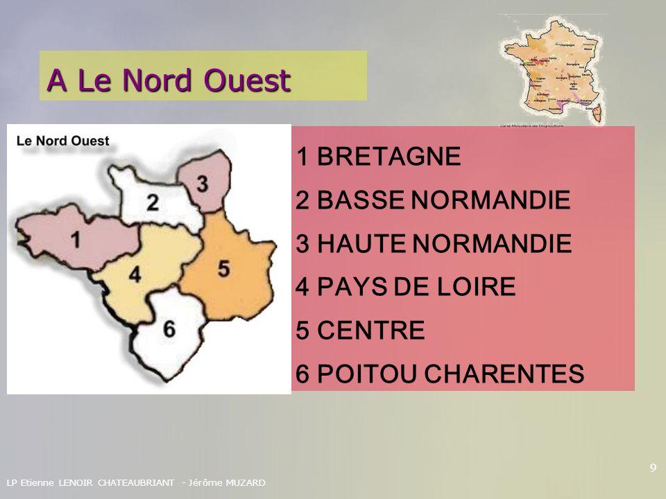 A Le Nord Ouest 1 BRETAGNE 2 BASSE NORMANDIE 3 HAUTE NORMANDIE