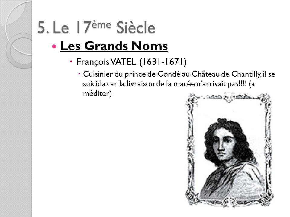 5. Le 17ème Siècle Les Grands Noms François VATEL (1631-1671)