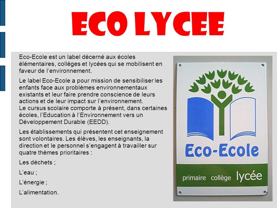 ECO LYCEE Eco-Ecole est un label décerné aux écoles élémentaires, collèges et lycées qui se mobilisent en faveur de l'environnement.