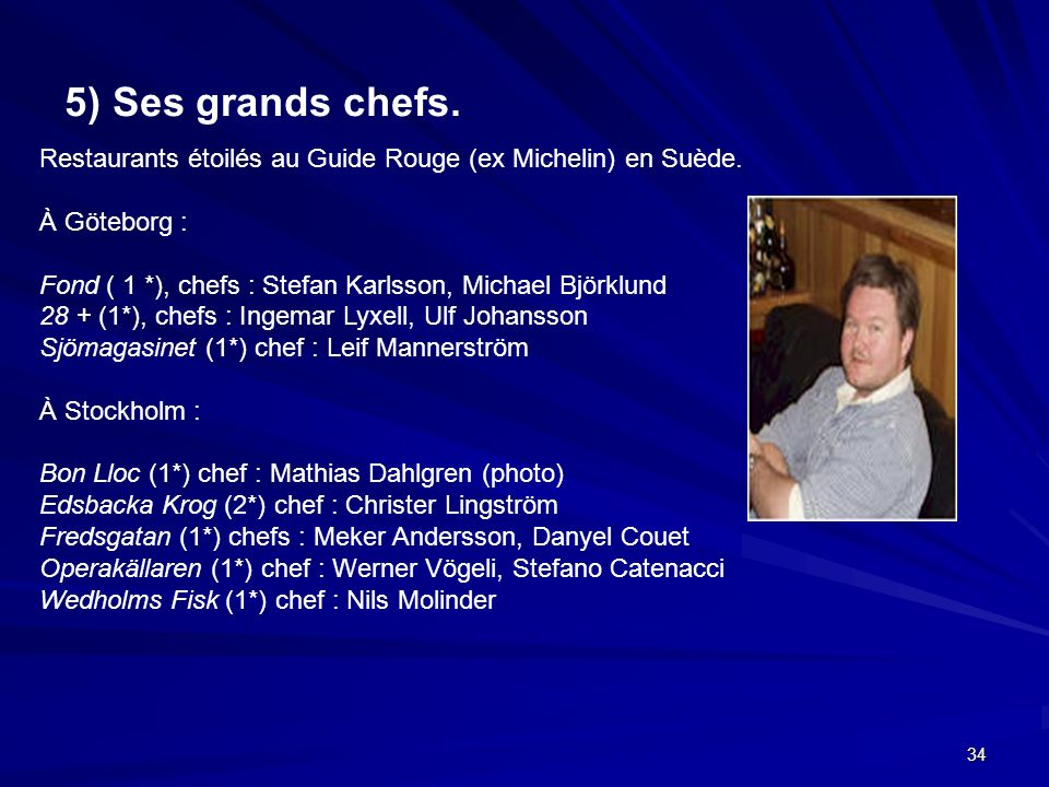 5) Ses grands chefs. Restaurants étoilés au Guide Rouge (ex Michelin) en Suède. À Göteborg :