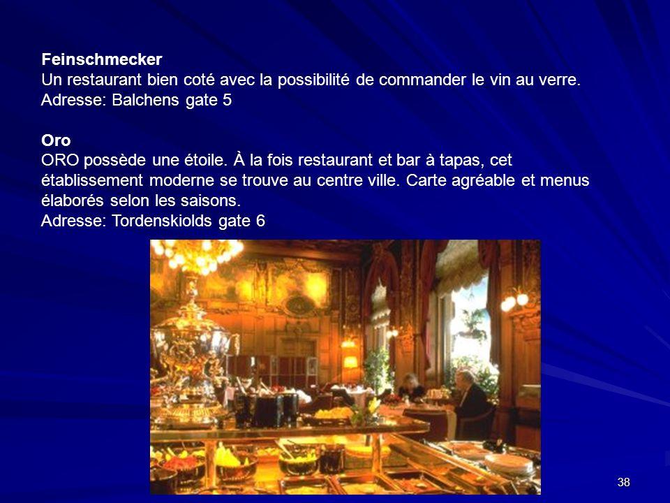 Feinschmecker Un restaurant bien coté avec la possibilité de commander le vin au verre. Adresse: Balchens gate 5
