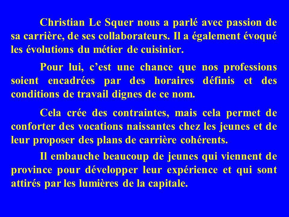 Christian Le Squer nous a parlé avec passion de sa carrière, de ses collaborateurs. Il a également évoqué les évolutions du métier de cuisinier.