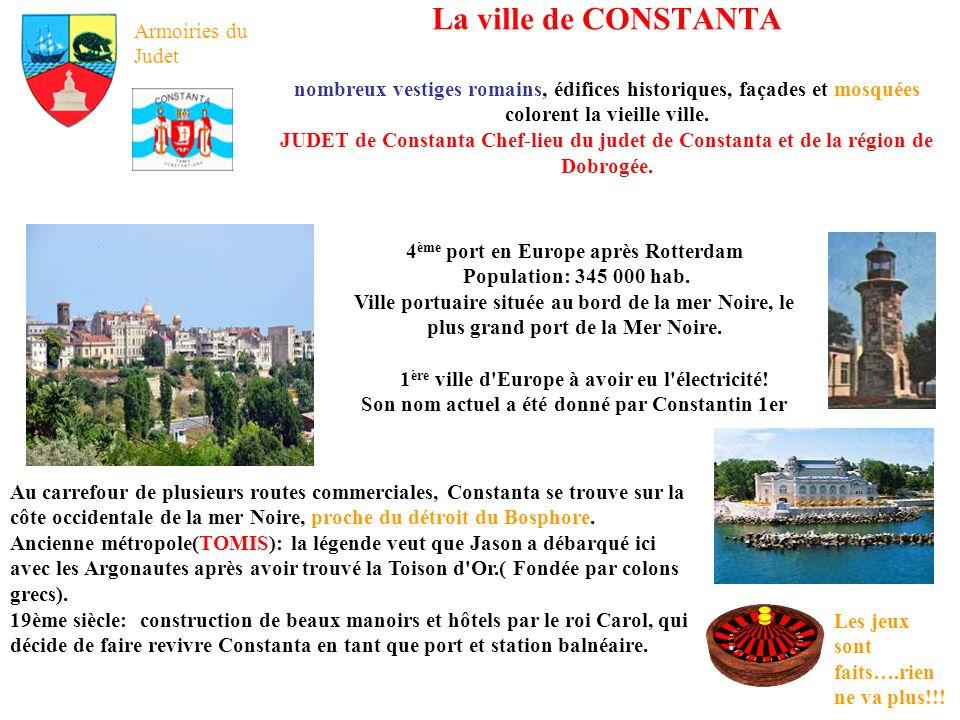 La ville de CONSTANTA nombreux vestiges romains, édifices historiques, façades et mosquées colorent la vieille ville. JUDET de Constanta Chef-lieu du judet de Constanta et de la région de Dobrogée.