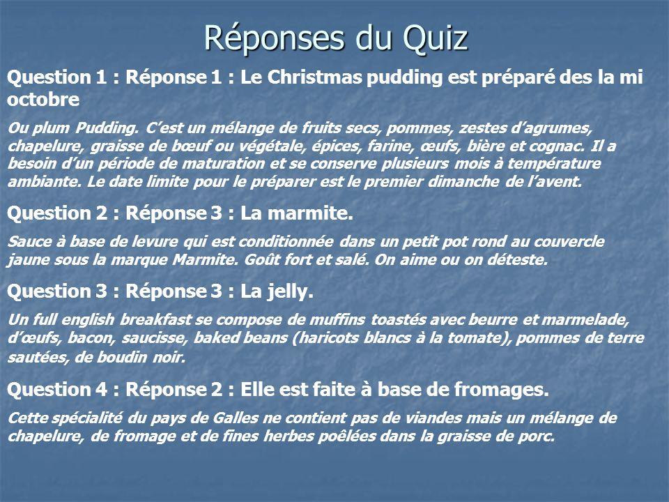Réponses du Quiz Question 1 : Réponse 1 : Le Christmas pudding est préparé des la mi octobre.