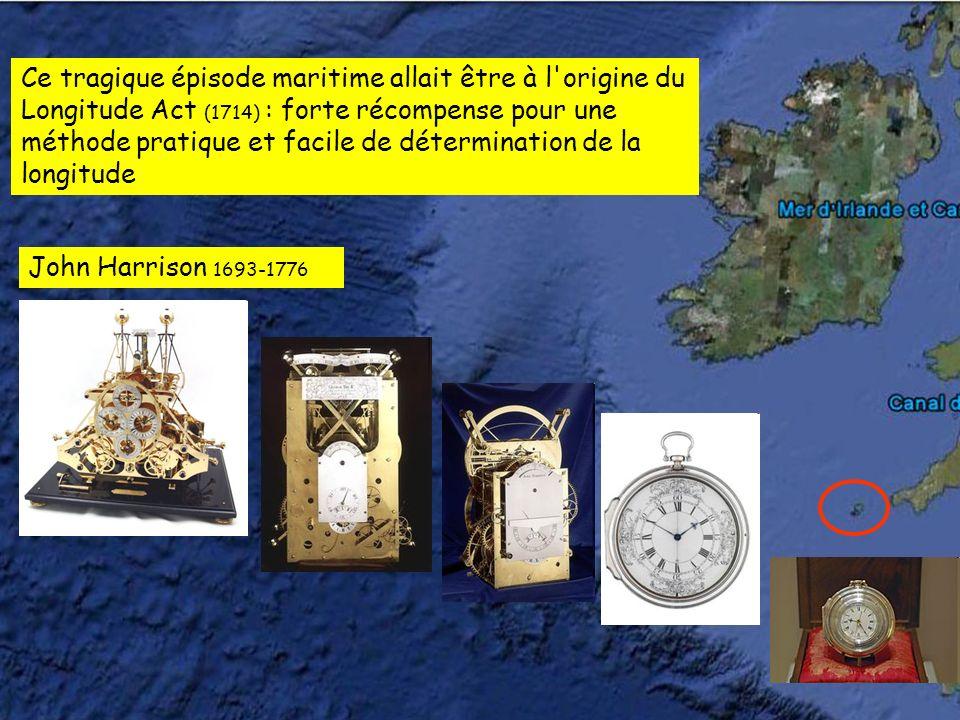 Ce tragique épisode maritime allait être à l origine du Longitude Act (1714) : forte récompense pour une méthode pratique et facile de détermination de la longitude