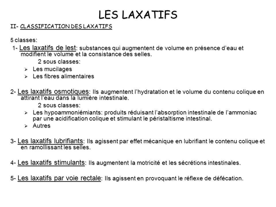LES LAXATIFS II- CLASSIFICATION DES LAXATIFS. 5 classes: