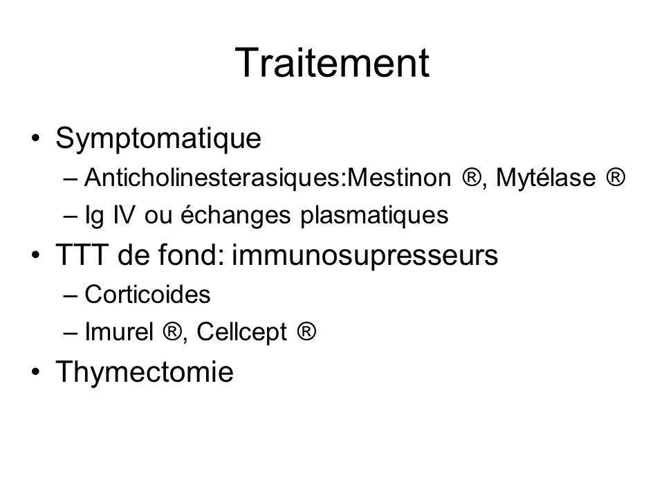 Traitement Symptomatique TTT de fond: immunosupresseurs Thymectomie