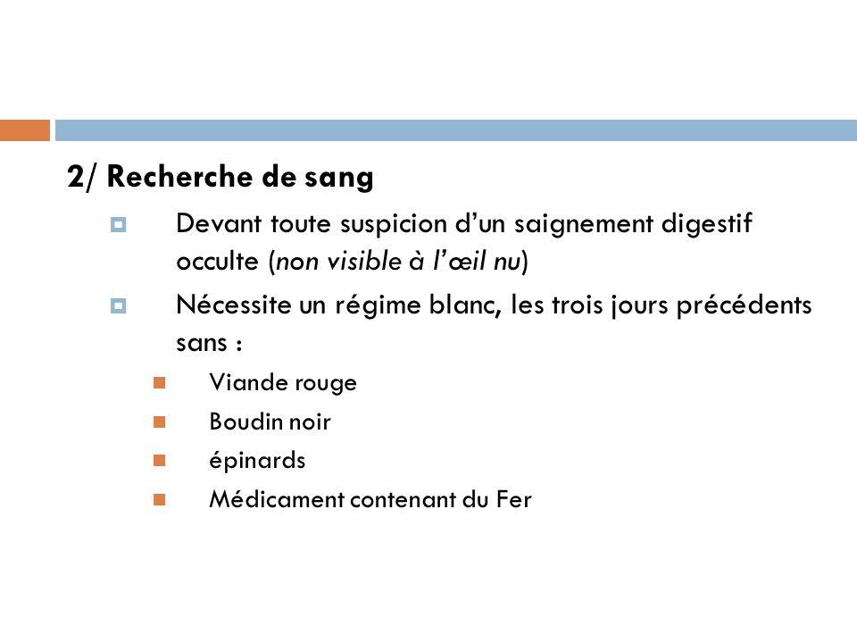 2/ Recherche de sang Devant toute suspicion d'un saignement digestif occulte (non visible à l'œil nu)